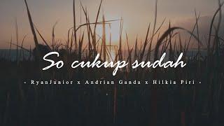 SO CUKUP SUDAH - RYANJUNIOR x ANDRIAN GANDA x HILKIA PIRI