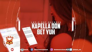 Kapella Don - Bet Yuh - July 2018