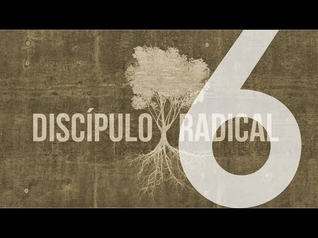 DISCÍPULO RADICAL - 6 de 7 - Dependência