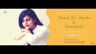 Hawa De Warke & Darkhaast    Harshita Singh   Knight Picture Exclusive Ep 6   Female Cover Mashup