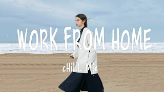 Work From Home 🍷 POP Chill Mix 💕 Music Forever