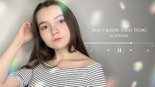 BLACKPINK - 'Don't Know What To Do'.Cover. (Russian Cover)