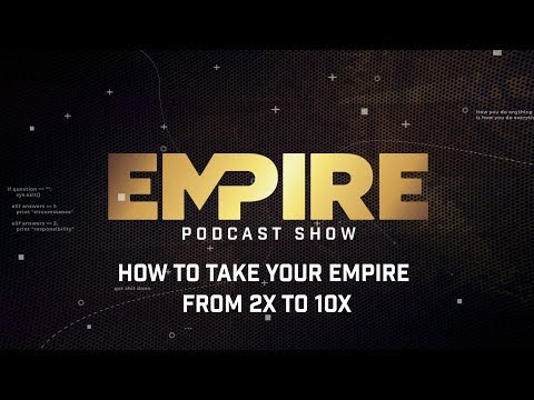 How to Take Your Empire From 2X to 10X | Empire Podcast Show