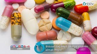 Bitkisel ilaç veya takviye vitamin almalı mıyız? #bitkiselilaç #şifa