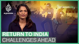 Return to India: Challenges Ahead | Between Us