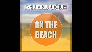 On the beach - PhunkUnique Deep House Remix