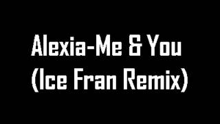 Alexia-Me & You (Ice Fran Remix)