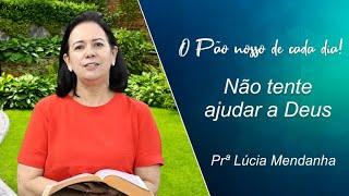 Não tente ajudar a Deus - Prª Lúcia Mendanha - 18-10-2021