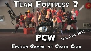 Team Fortress2 - Team Epsilon - PCW v Crack Clan - 11th of June, 2013