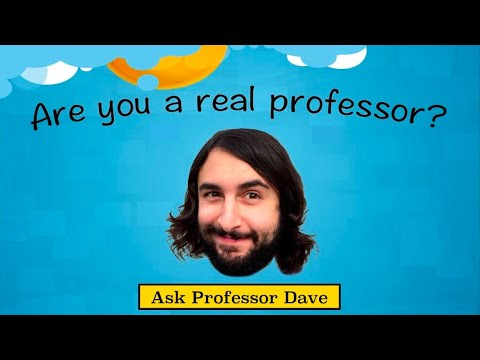 Ask Professor Dave #2: Are You A Real Professor?