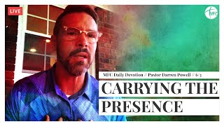 MFC Daily Devotion 6/3 // Carrying the Presence of God // Pastor Darren Powell