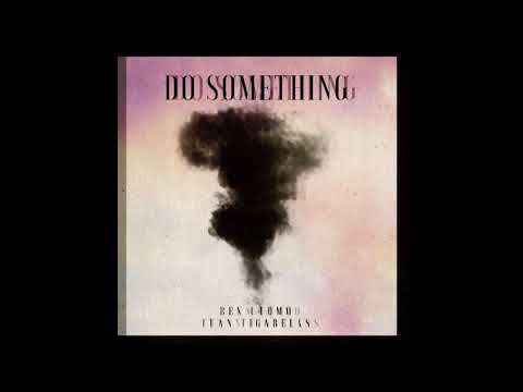 Ben Utomo - Do Something Ft Tuan Tigabelas (Audio)