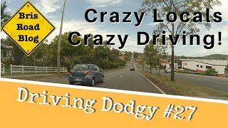 Driving Dodgy #27 - Dash Cam Brisbane Australia - Crazy Locals, Crazy Driving!