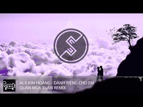 Alx Kim Hoàng - Dành Riêng Cho Em - QMX Remix