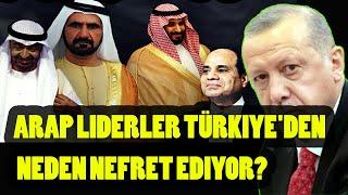Arap liderler Türkiye'den neden nefret ediyor?