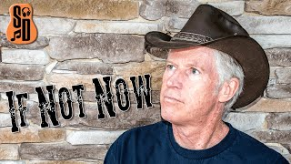 If Not Now | An Original Song by Steve Dunfee