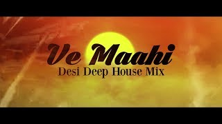 Ve Maahi (Desi Deep House Mix) - DJ Buddha Dubai & DJ Giga | Arijit Singh | Tanishk Bagchi