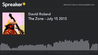 The Zone - July 15 2015 (part 3 of 4)