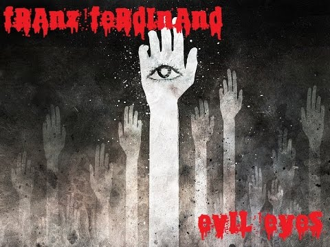 Franz Ferdinand – Evil Eye [lyrics]
