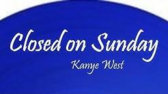 Kanye West - Closed on Sunday (Lyrics)