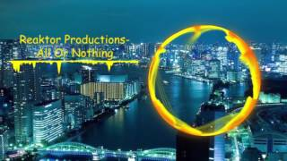 Download Reaktor Productions - All or Nothing MP3 song and Music Video