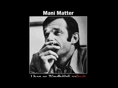 Mani Matter  I han es Zündhölzli azündt