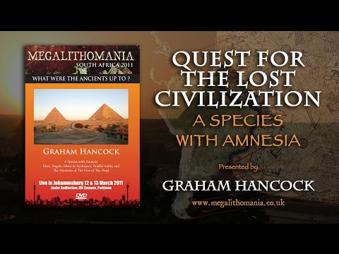 Graham Hancock: Quest for the Lost Civilization - A Species with Amnesia FULL LECTURE