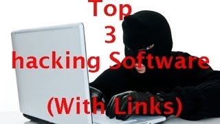 Top 3 Hacking Software ( With Download Links)