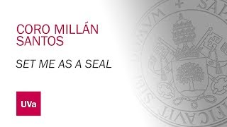 "CORO MILLAN SANTOS -  ""SET ME AS A SEAL"""