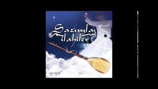 SAZIMLA İLAHİLER  BEN YÜRÜRÜM YANE YANE (Turkish Sufi Music)