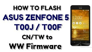 Flash Zenfone 5 T00F, T00J With Asus Flashtool | CN/TW to WW Firmware | Hindi - Urdu