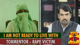 I am not Ready to Live with Tormentor : Rape Victim
