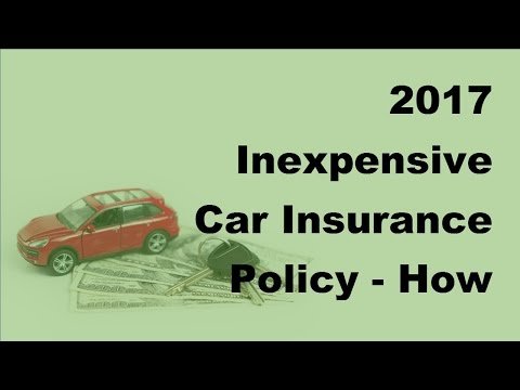 2017 Inexpensive Car Insurance Policy |  How To Buy Cheap Car Insurance