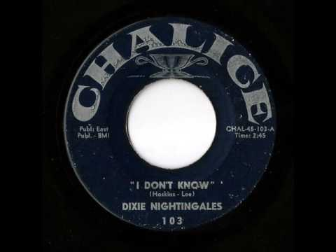 Dixie Nightingales - I Don't Know (Chalice)