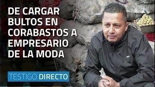 De cargar bultos en Corabastos a empresario de la moda - Testigo Directo HD