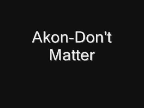Akon-Dont Matter