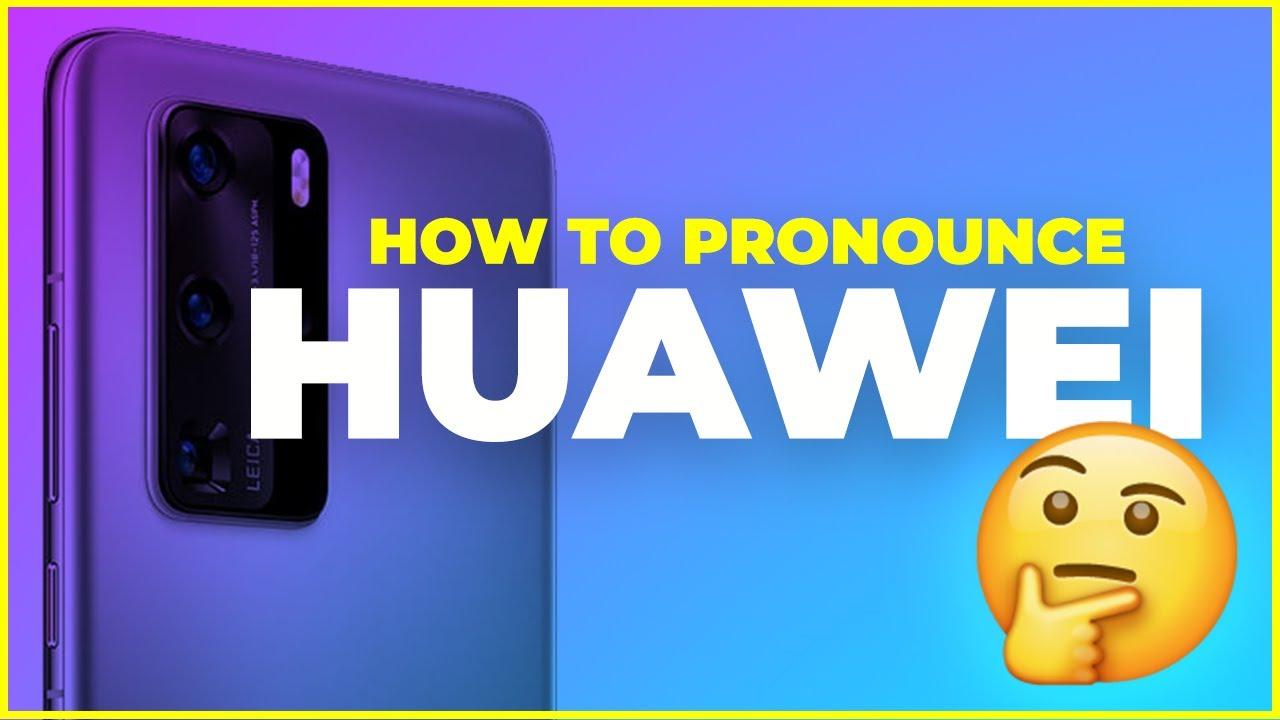 How to Pronounce Huawei? A Definitive Guide.