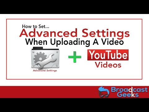 How to Set Advanced Settings When Uploading A Video To YouTube