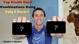 Top Credit Card Combinations Using Only 2 Credit Cards | Waller
