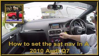 How to set the sat nav In A 2010 Audi Q7 3 0 TD S line Tiptronic Quattro 5dr DA60EZR