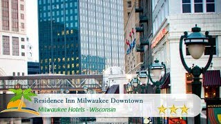 Residence Inn Milwaukee Downtown - Milwaukee Hotels, Wisconsin