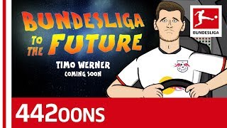 Bundesliga to the Future starring Timo Werner - powered by 442oons