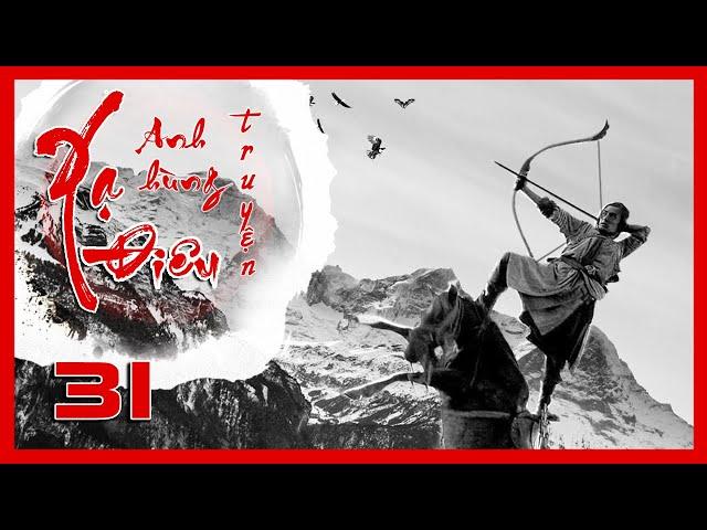 Xạ Điêu Anh Hùng Truyện - Tập 31 | Siêu Phẩm Kiếm Hiệp Kim Dung | Hồ Ca - Lưu Thi Thi | iPhim