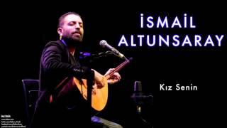 İsmail Altunsaray - Kız Senin [ İncidir © 2011 Kalan Müzik ] Resimi