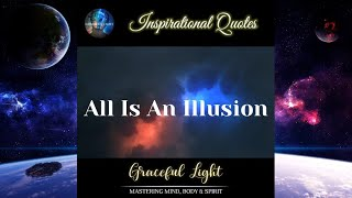 ? All Is An Illusion ?