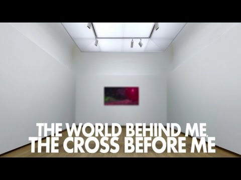 The World Behind Me, The Cross Before Me!