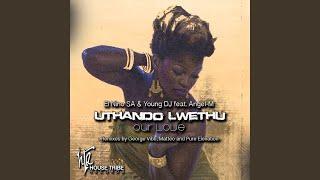 Uthando Lwethu (Our Love)
