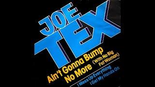 Joe Tex ~ Ain't Gonna Bump No More (With No Big Fat Woman) 1977 Disco Purrfection Version