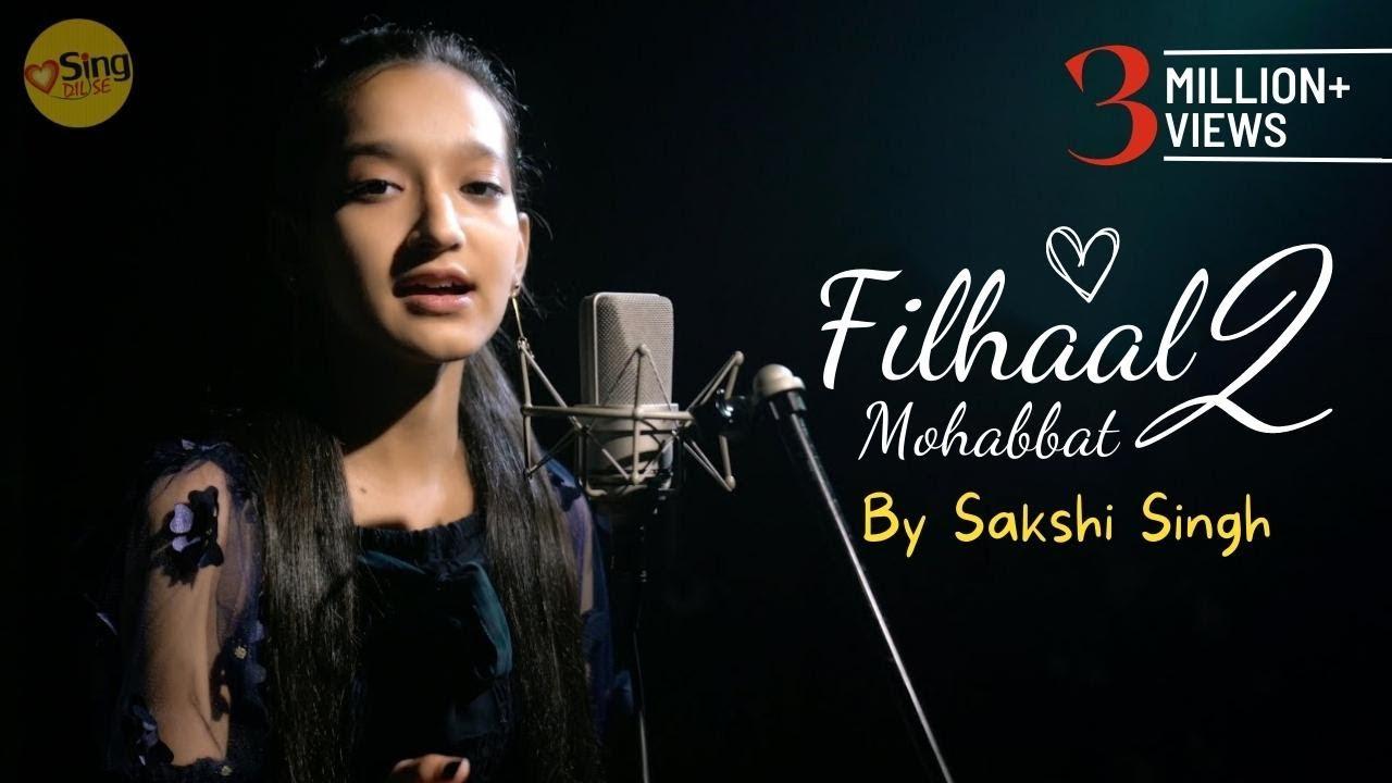 Filhaal 2 Mohabbat | cover by Sakshi Singh | Sing Dil Se | B Praak | Jaani | Arvindr Khaira | Akshay