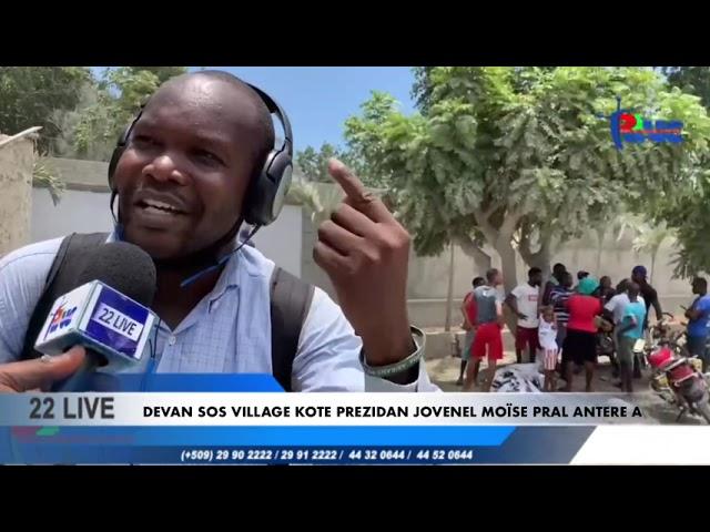 Devan SOS village Kote Prezidan Jovenel MOÏSE pral Antere a #Rtvc #22Live